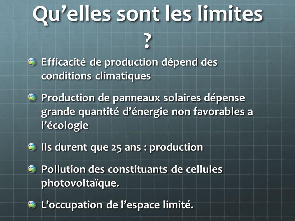 Quelles sont les limites ? Efficacité de production dépend des conditions climatiques Production de panneaux solaires dépense grande quantité dénergie