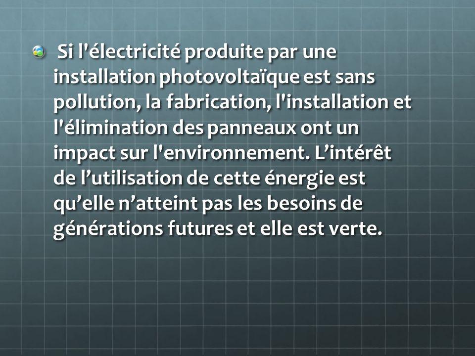 Si l'électricité produite par une installation photovoltaïque est sans pollution, la fabrication, l'installation et l'élimination des panneaux ont un