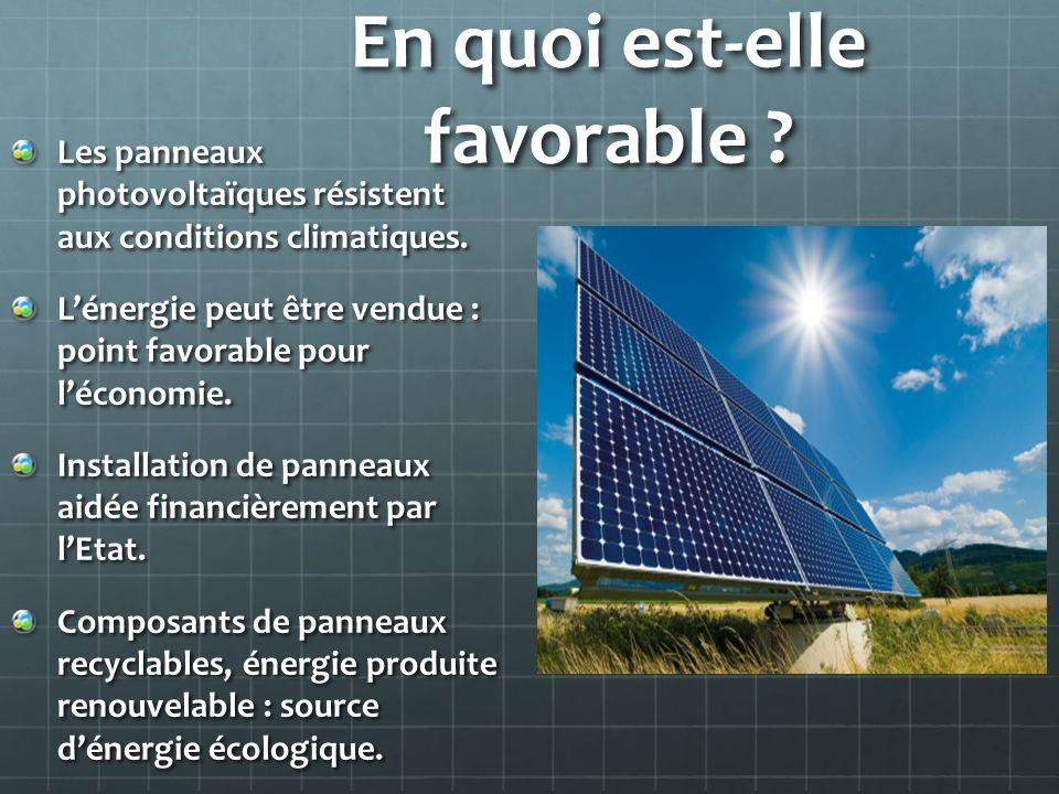 En quoi est-elle favorable ? Les panneaux photovoltaïques résistent aux conditions climatiques. Lénergie peut être vendue : point favorable pour lécon