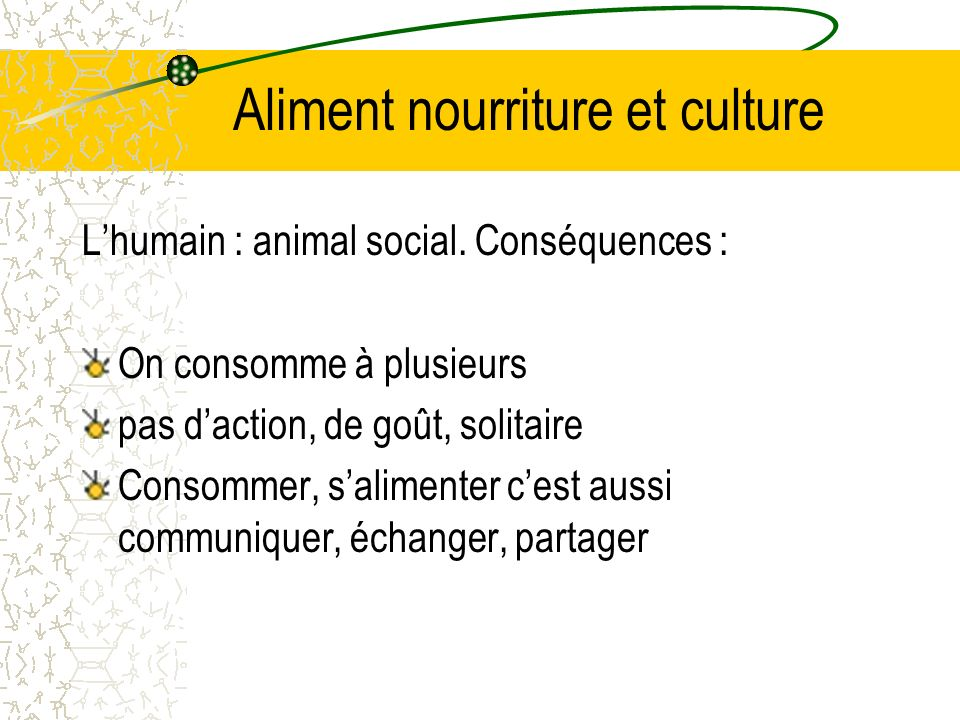 Aliment nourriture et culture Lhumain : animal social.