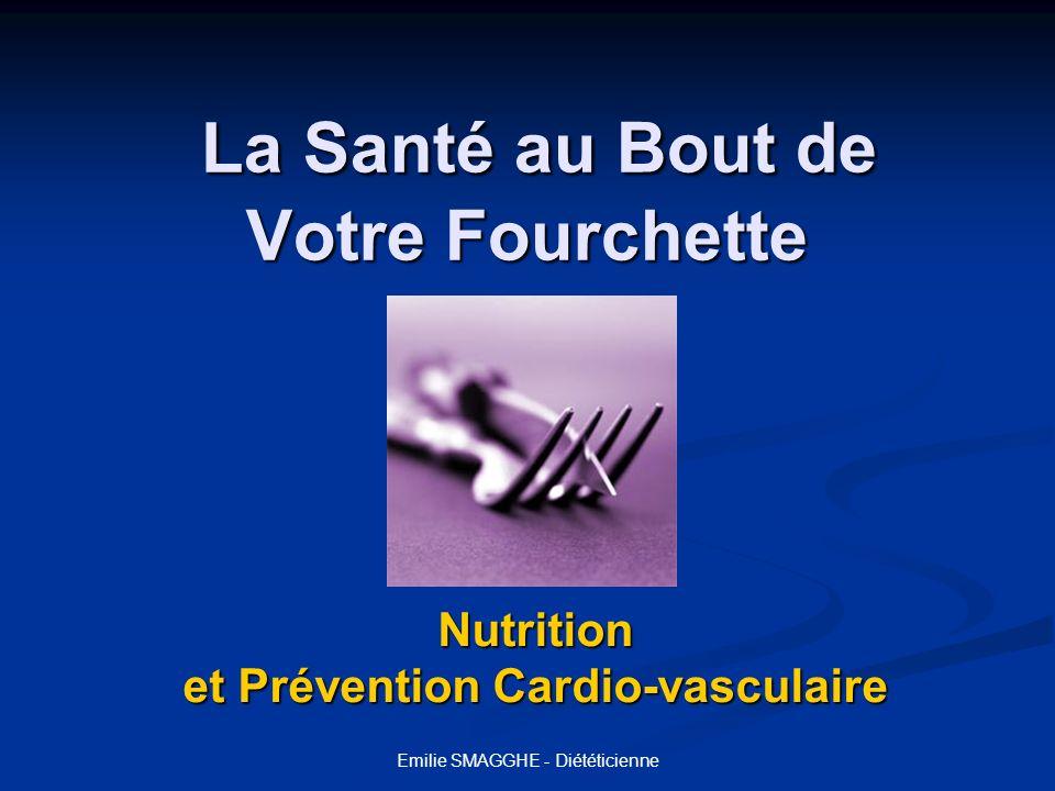 Emilie SMAGGHE - Diététicienne La Santé au bout de votre Fourchette Quest ce que la Nutrition Quest ce que la Nutrition Comment prévenir les risques cardio- vasculaires Comment prévenir les risques cardio- vasculaires Les bases de léquilibre alimentaire Les bases de léquilibre alimentaire