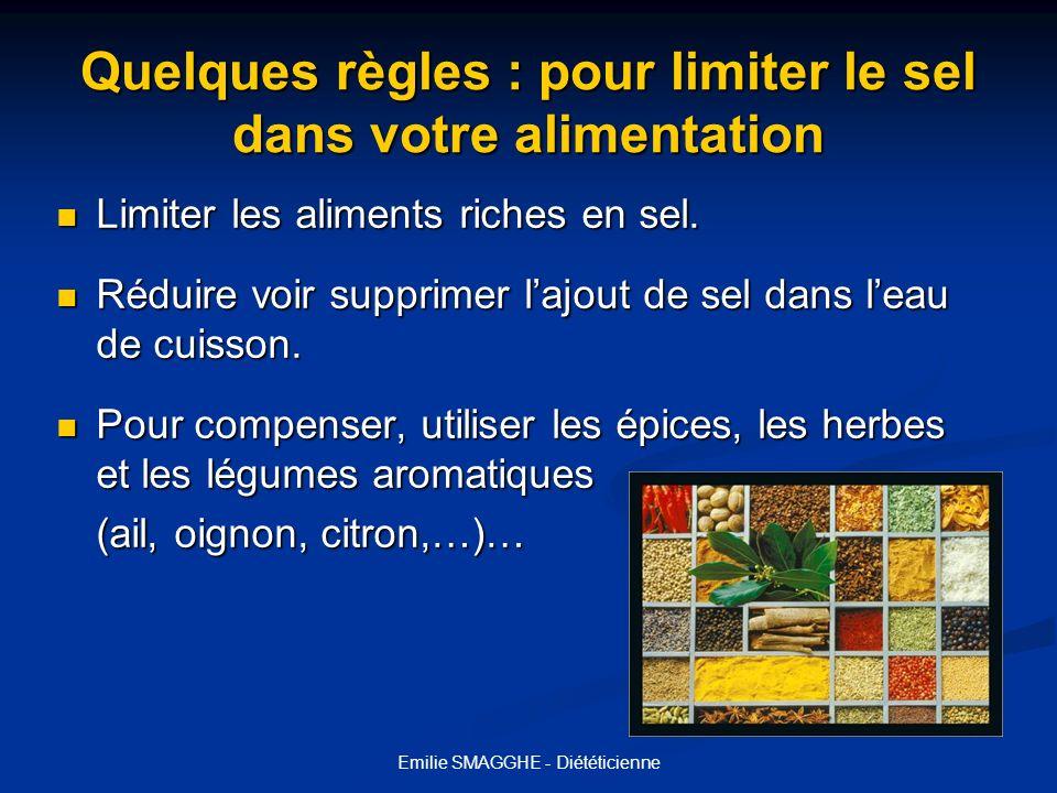 Emilie SMAGGHE - Diététicienne Quelques règles : pour limiter le sel dans votre alimentation Limiter les aliments riches en sel. Limiter les aliments