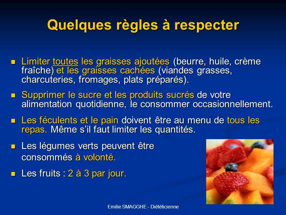 Emilie SMAGGHE - Diététicienne Quelques règles à respecter Limiter toutes les graisses ajoutées (beurre, huile, crème fraîche) et les graisses cachées