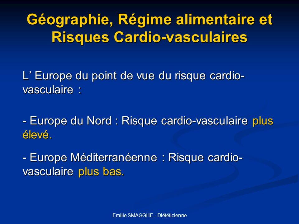 Emilie SMAGGHE - Diététicienne Géographie, Régime alimentaire et Risques Cardio-vasculaires L Europe du point de vue du risque cardio- vasculaire : -