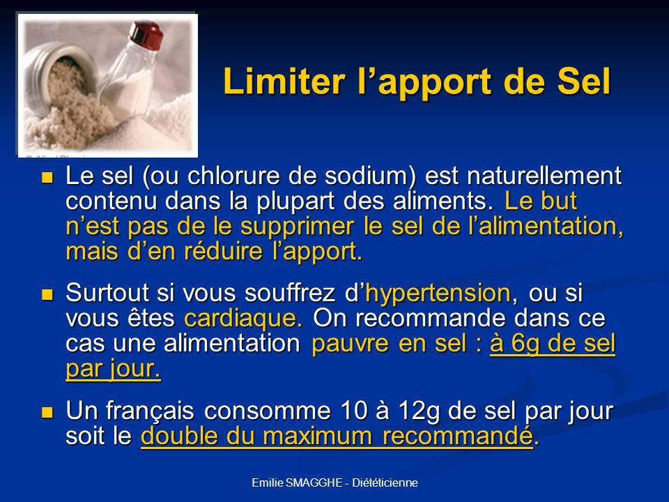 Emilie SMAGGHE - Diététicienne Limiter lapport de Sel Limiter lapport de Sel Le sel (ou chlorure de sodium) est naturellement contenu dans la plupart