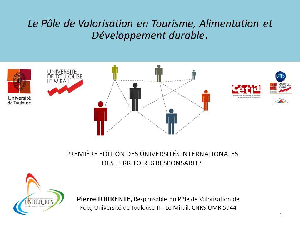 Le Pôle de Valorisation en Tourisme, Alimentation et Développement durable. 1 Pierre TORRENTE, Responsable du Pôle de Valorisation de Foix, Université