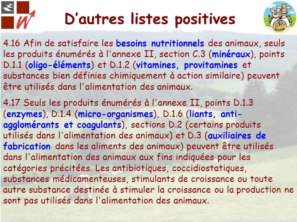 Dautres listes positives 4.16 Afin de satisfaire les besoins nutritionnels des animaux, seuls les produits énumérés à l'annexe II, section C.3 (minéra