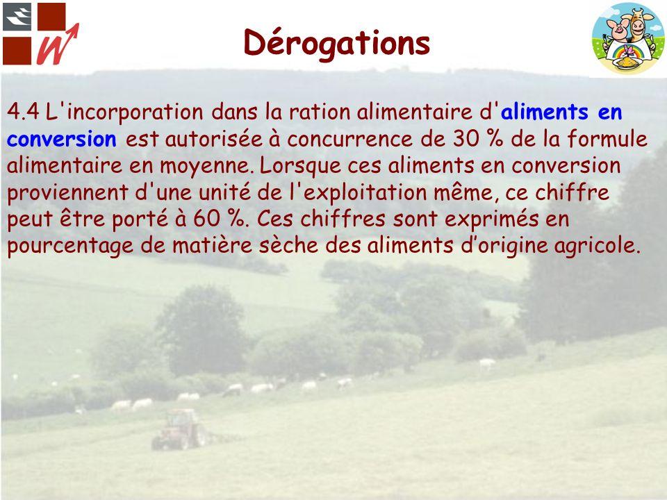 Dérogations 4.4 L'incorporation dans la ration alimentaire d'aliments en conversion est autorisée à concurrence de 30 % de la formule alimentaire en m
