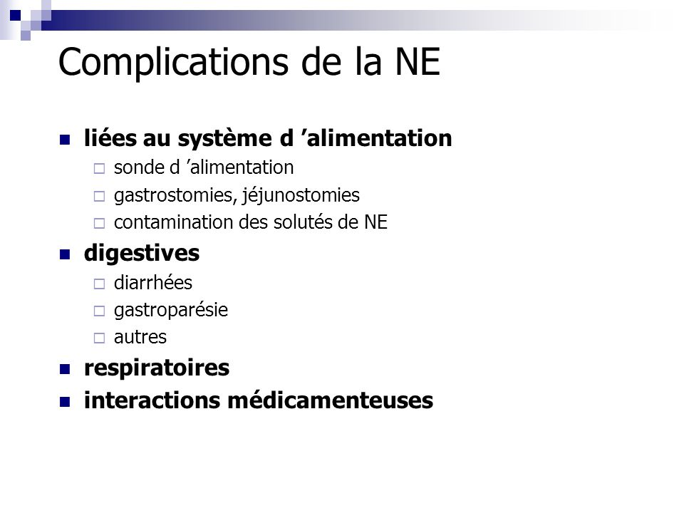 Complications de la NE liées au système d alimentation sonde d alimentation gastrostomies, jéjunostomies contamination des solutés de NE digestives di