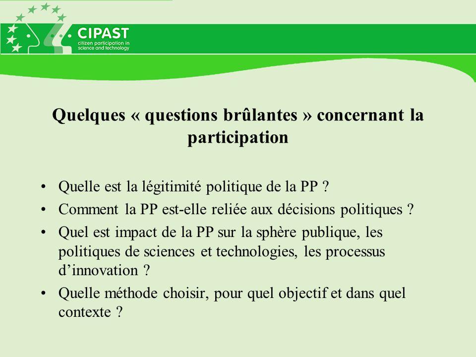 Quelques « questions brûlantes » concernant la participation Quelle est la légitimité politique de la PP ? Comment la PP est-elle reliée aux décisions