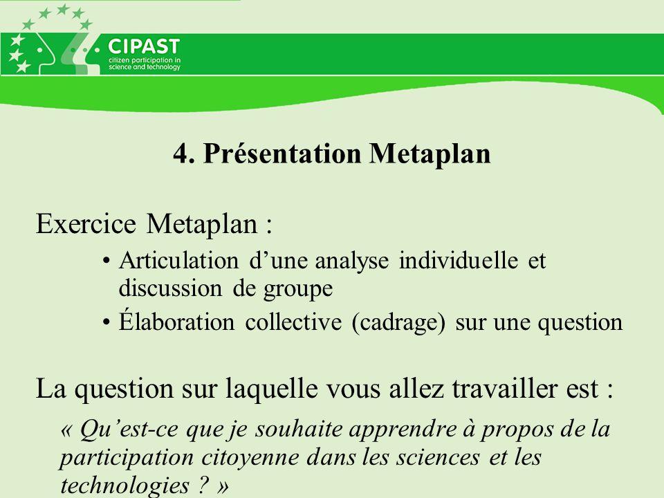 4. Présentation Metaplan Exercice Metaplan : Articulation dune analyse individuelle et discussion de groupe Élaboration collective (cadrage) sur une q