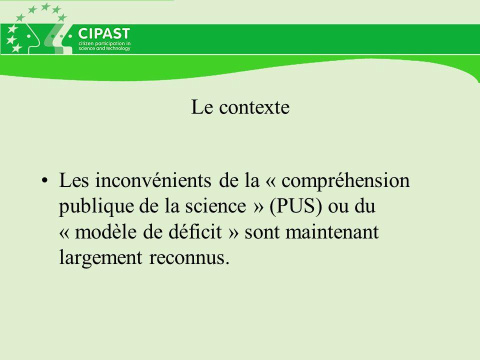 Le contexte Les inconvénients de la « compréhension publique de la science » (PUS) ou du « modèle de déficit » sont maintenant largement reconnus.