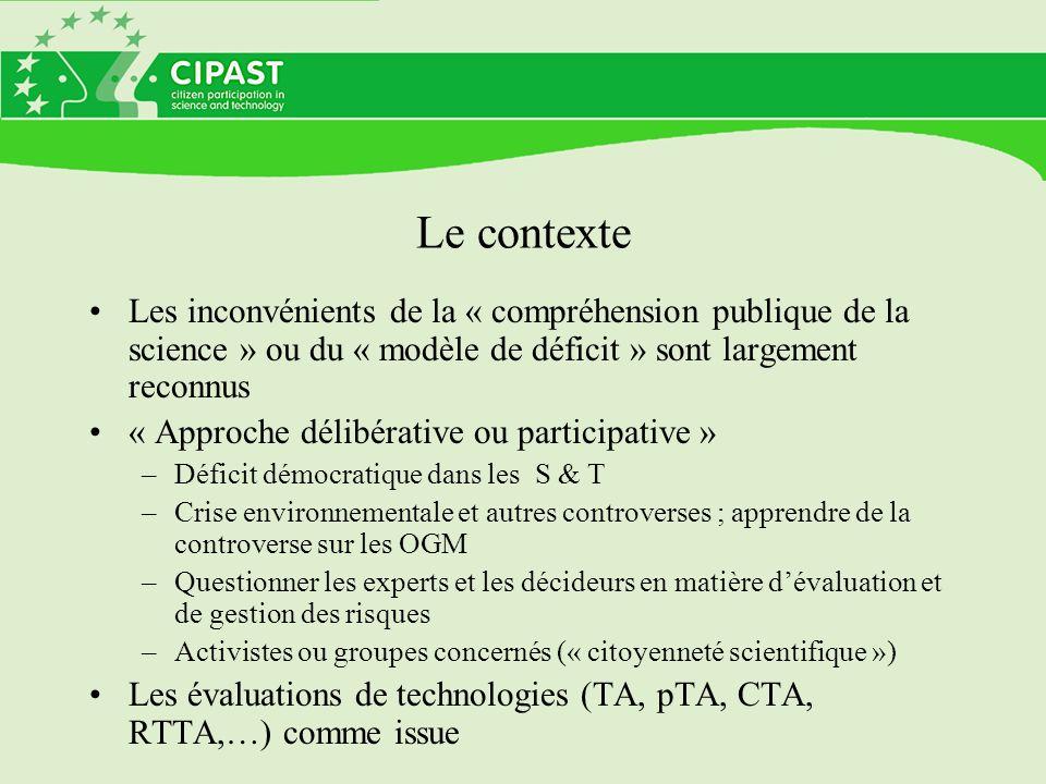 Le contexte Les inconvénients de la « compréhension publique de la science » ou du « modèle de déficit » sont largement reconnus « Approche délibérati