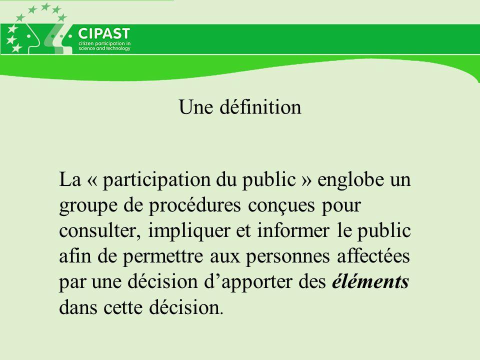 Une définition La « participation du public » englobe un groupe de procédures conçues pour consulter, impliquer et informer le public afin de permettr