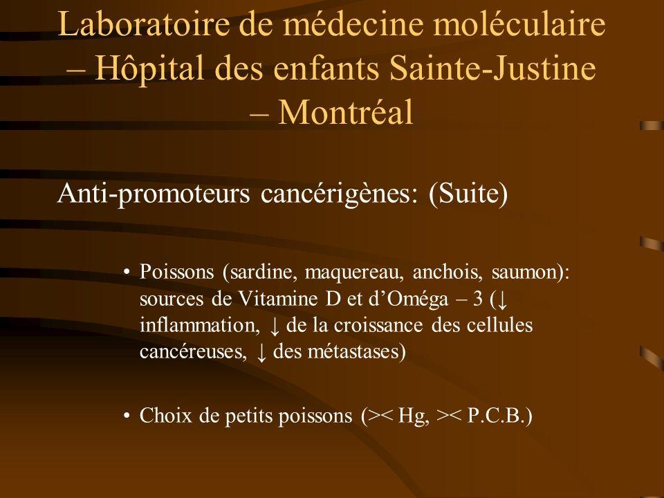 Laboratoire de médecine moléculaire – Hôpital des enfants Sainte-Justine – Montréal Anti-promoteurs cancérigènes: (Suite) Poissons (sardine, maquereau