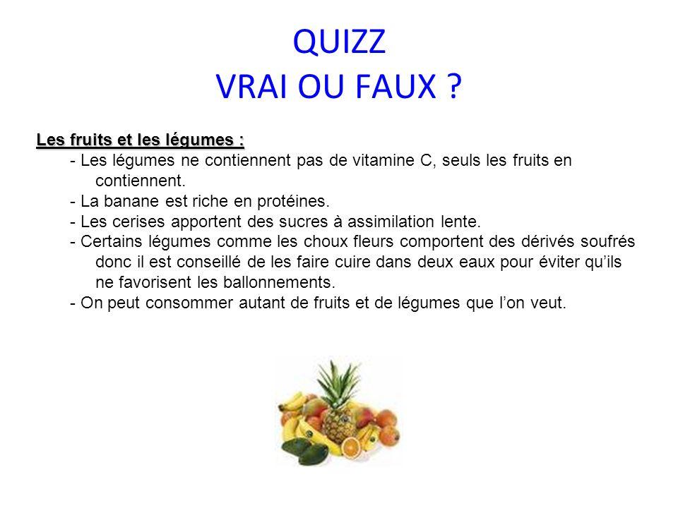 QUIZZ VRAI OU FAUX ? Les fruits et les légumes : - Les légumes ne contiennent pas de vitamine C, seuls les fruits en contiennent. - La banane est rich