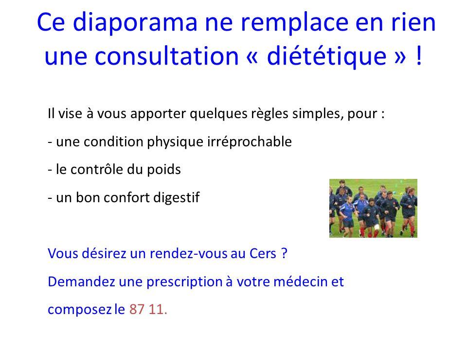 Ce diaporama ne remplace en rien une consultation « diététique » ! Il vise à vous apporter quelques règles simples, pour : - une condition physique ir