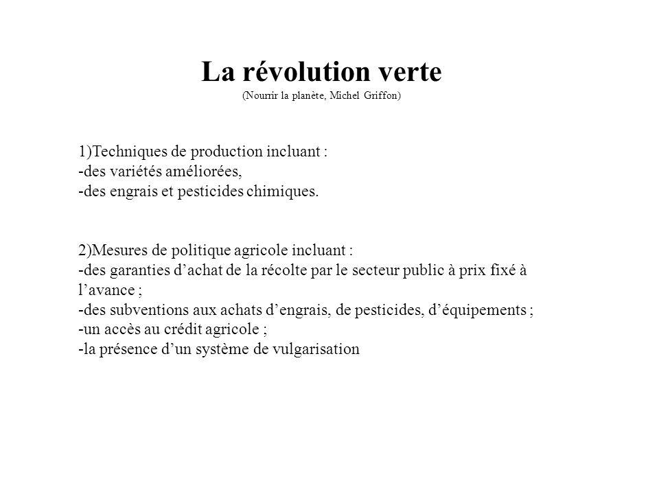 La révolution verte (Nourrir la planète, Michel Griffon) 1)Techniques de production incluant : -des variétés améliorées, -des engrais et pesticides ch