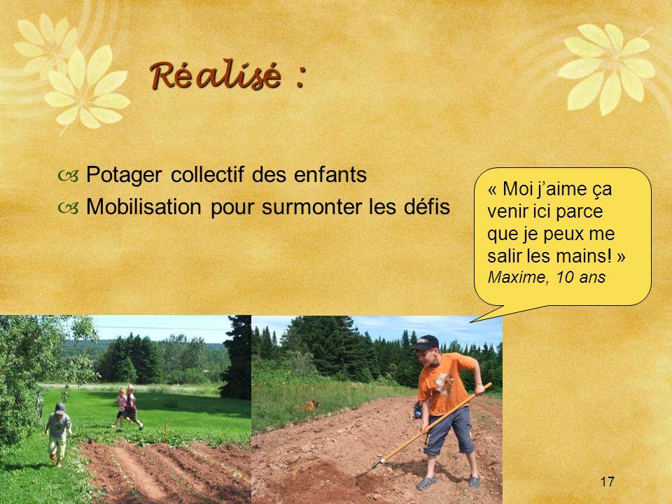 SRQ 05/09produirelasanteensemble.com17 R é alis é : Potager collectif des enfants Mobilisation pour surmonter les défis « Moi jaime ça venir ici parce que je peux me salir les mains.