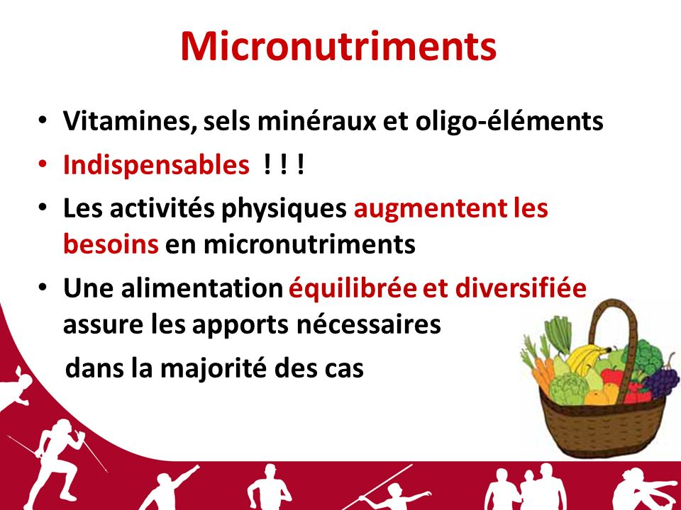 Micronutriments Vitamines, sels minéraux et oligo-éléments Indispensables ! ! ! Les activités physiques augmentent les besoins en micronutriments Une