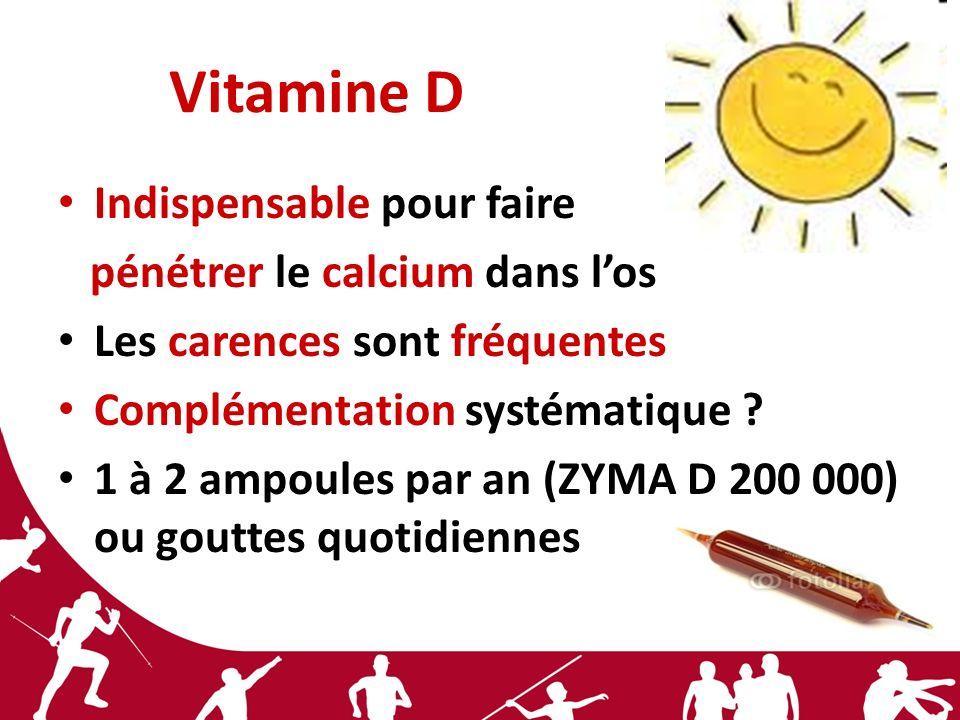 Vitamine D Indispensable pour faire pénétrer le calcium dans los Les carences sont fréquentes Complémentation systématique ? 1 à 2 ampoules par an (ZY