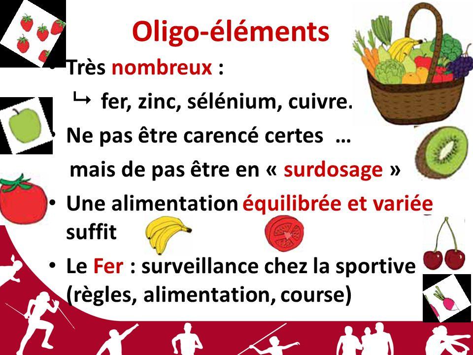 Oligo-éléments Très nombreux : fer, zinc, sélénium, cuivre… Ne pas être carencé certes … mais de pas être en « surdosage » Une alimentation équilibrée