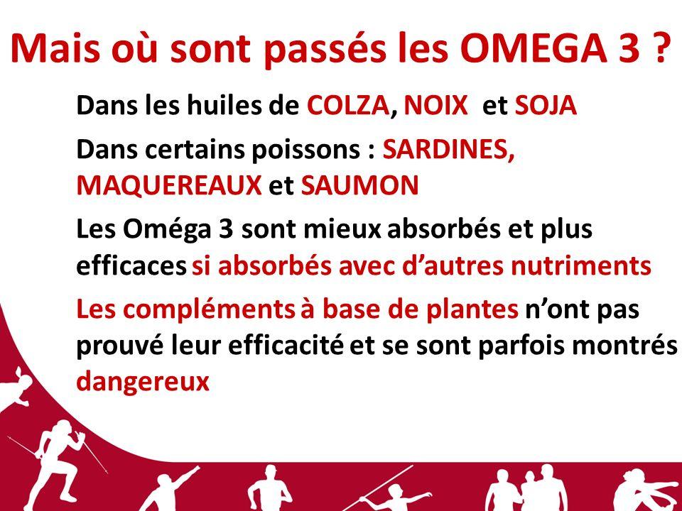 Mais où sont passés les OMEGA 3 ? Dans les huiles de COLZA, NOIX et SOJA Dans certains poissons : SARDINES, MAQUEREAUX et SAUMON Les Oméga 3 sont mieu