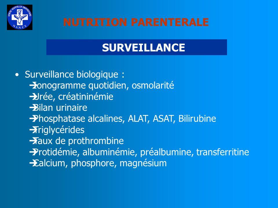 NUTRITION PARENTERALE SURVEILLANCE Surveillance régulière de la glycémie Surveillance de la voie veineuse Orifice cutané, température, GB, … Extrémité