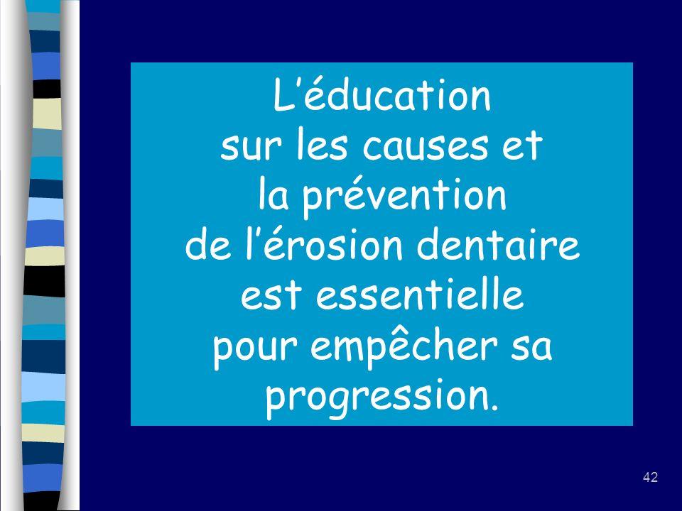 42 Léducation sur les causes et la prévention de lérosion dentaire est essentielle pour empêcher sa progression.
