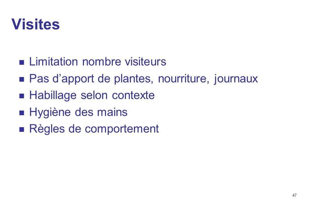 47 Visites Limitation nombre visiteurs Pas dapport de plantes, nourriture, journaux Habillage selon contexte Hygiène des mains Règles de comportement