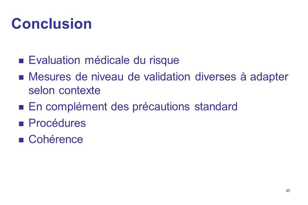 49 Conclusion Evaluation médicale du risque Mesures de niveau de validation diverses à adapter selon contexte En complément des précautions standard Procédures Cohérence