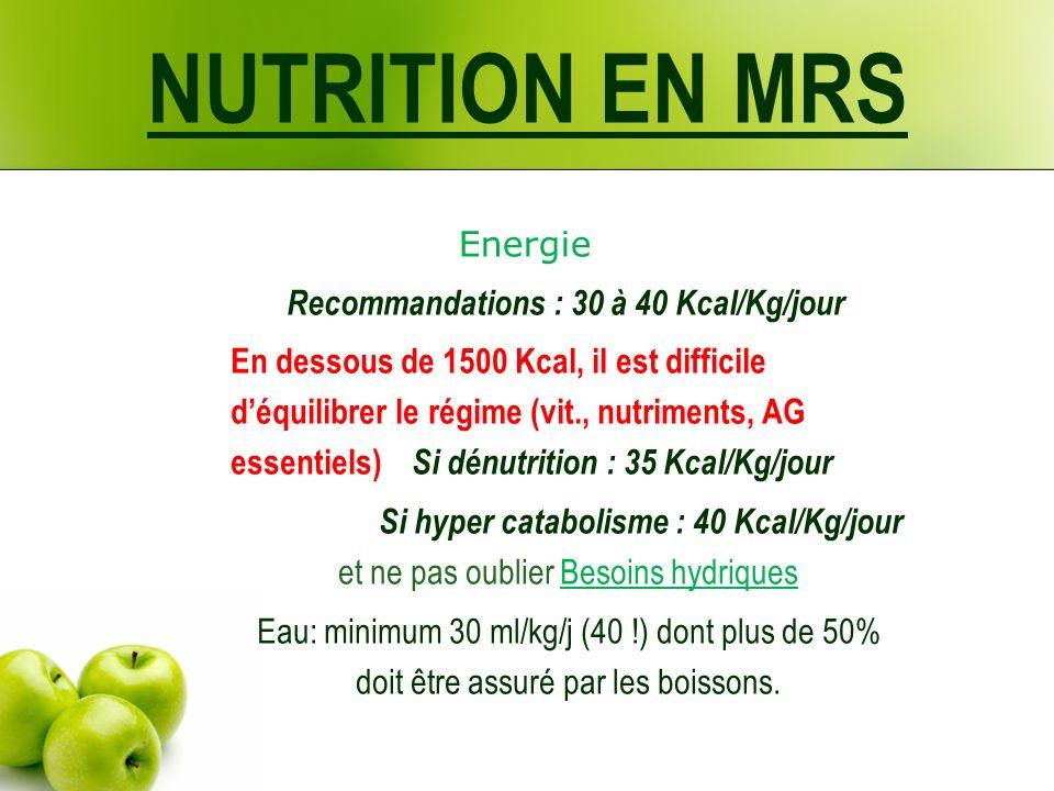 NUTRITION EN MRS Energie Recommandations : 30 à 40 Kcal/Kg/jour En dessous de 1500 Kcal, il est difficile déquilibrer le régime (vit., nutriments, AG