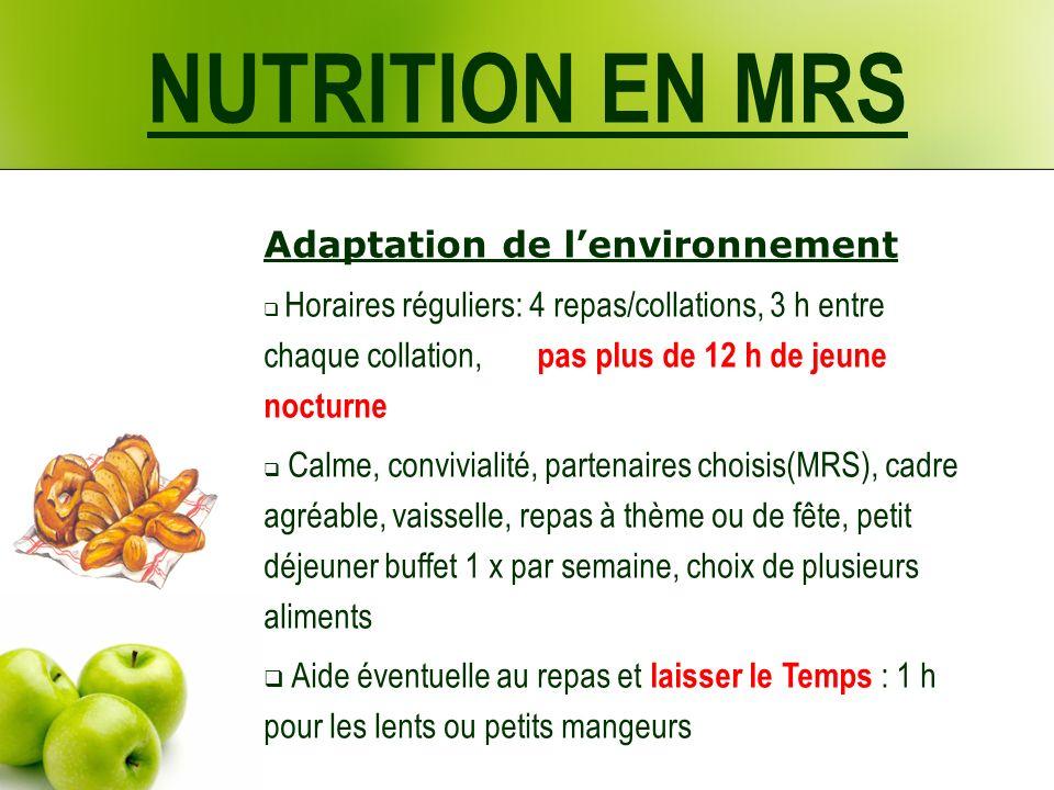 NUTRITION EN MRS Adaptation de lenvironnement Horaires réguliers: 4 repas/collations, 3 h entre chaque collation, pas plus de 12 h de jeune nocturne C