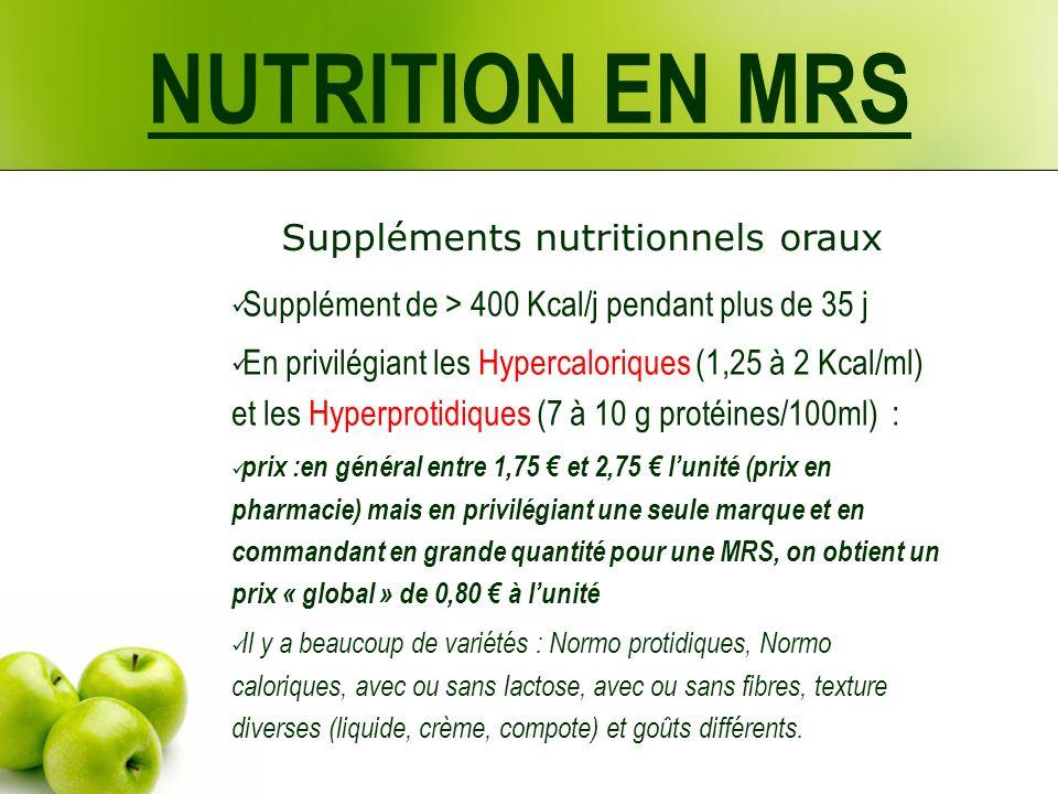NUTRITION EN MRS Suppléments nutritionnels oraux Supplément de > 400 Kcal/j pendant plus de 35 j En privilégiant les Hypercaloriques (1,25 à 2 Kcal/ml