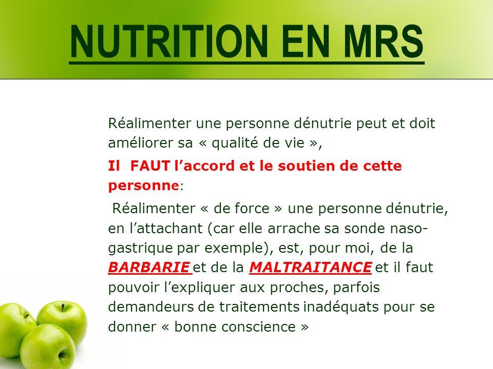 NUTRITION EN MRS Réalimenter une personne dénutrie peut et doit améliorer sa « qualité de vie », Il FAUT laccord et le soutien de cette personn e: Réa