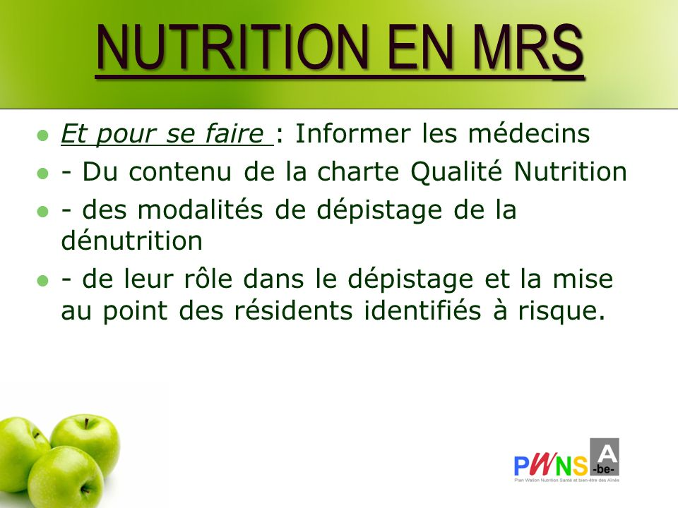 NUTRITION EN MRS Et pour se faire : Informer les médecins - Du contenu de la charte Qualité Nutrition - des modalités de dépistage de la dénutrition -