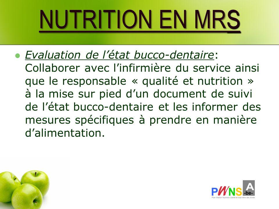 NUTRITION EN MRS Evaluation de létat bucco-dentaire: Collaborer avec linfirmière du service ainsi que le responsable « qualité et nutrition » à la mis