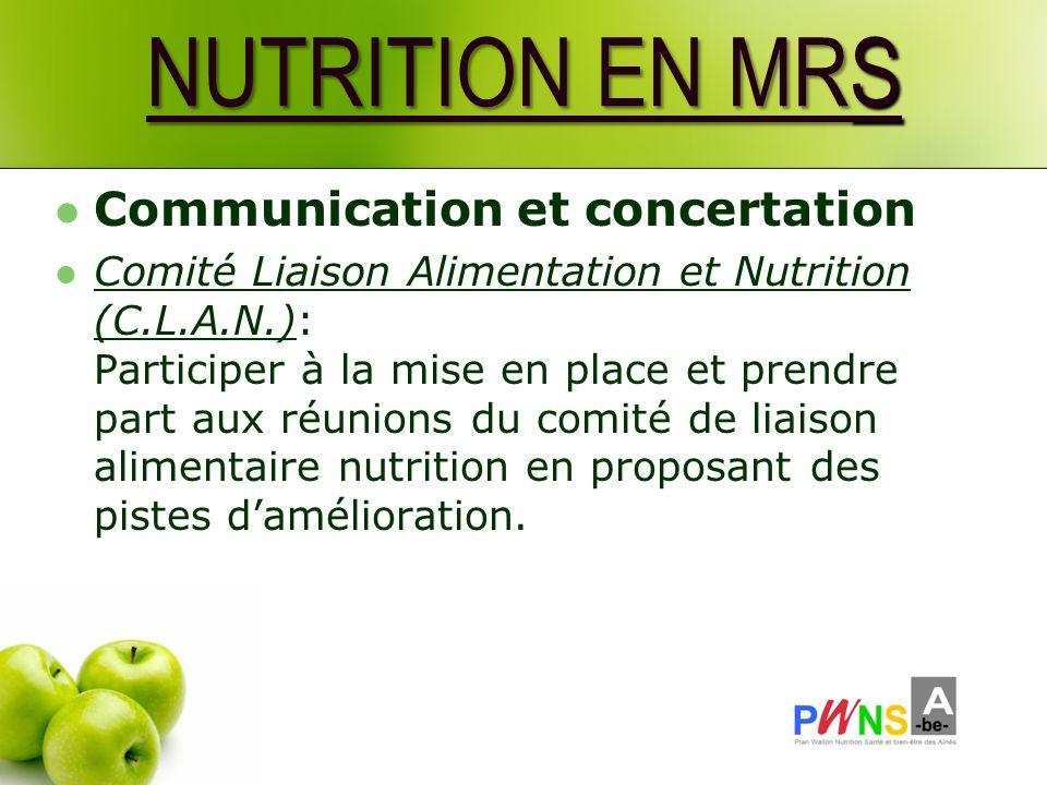NUTRITION EN MRS Communication et concertation Comité Liaison Alimentation et Nutrition (C.L.A.N.): Participer à la mise en place et prendre part aux