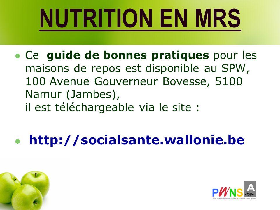 NUTRITION EN MRS Ce guide de bonnes pratiques pour les maisons de repos est disponible au SPW, 100 Avenue Gouverneur Bovesse, 5100 Namur (Jambes), il est téléchargeable via le site : http://socialsante.wallonie.be