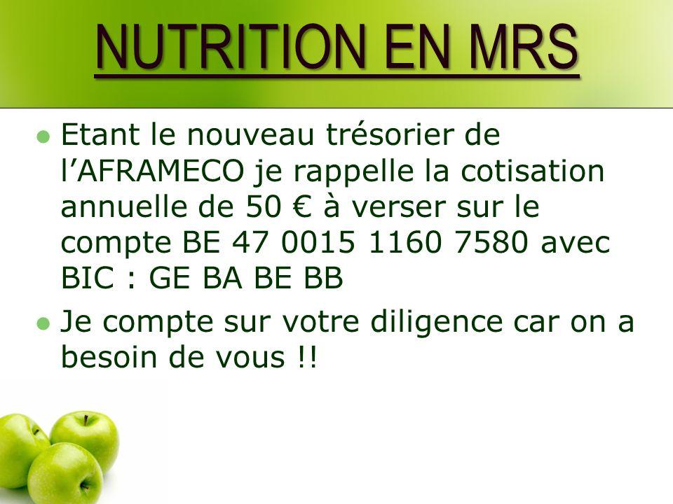 NUTRITION EN MRS Etant le nouveau trésorier de lAFRAMECO je rappelle la cotisation annuelle de 50 à verser sur le compte BE 47 0015 1160 7580 avec BIC