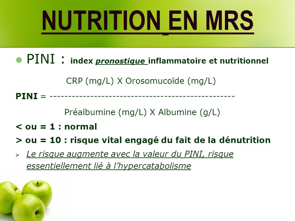 PINI : index pronostique inflammatoire et nutritionnel CRP (mg/L) X Orosomucoïde (mg/L) PINI = -------------------------------------------------- Préa