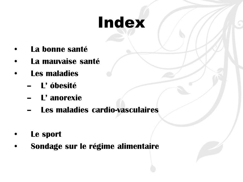 Index La bonne santé La mauvaise santé Les maladies –L óbesité –L anorexie –Les maladies cardio-vasculaires Le sport Sondage sur le régime alimentaire