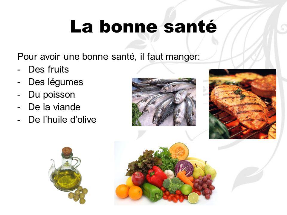 La bonne santé Pour avoir une bonne santé, il faut manger: -Des fruits -Des légumes -Du poisson -De la viande -De lhuile dolive