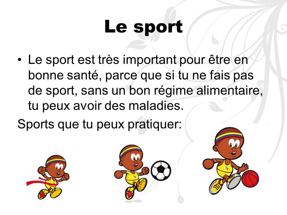 Le sport Le sport est très important pour être en bonne santé, parce que si tu ne fais pas de sport, sans un bon régime alimentaire, tu peux avoir des