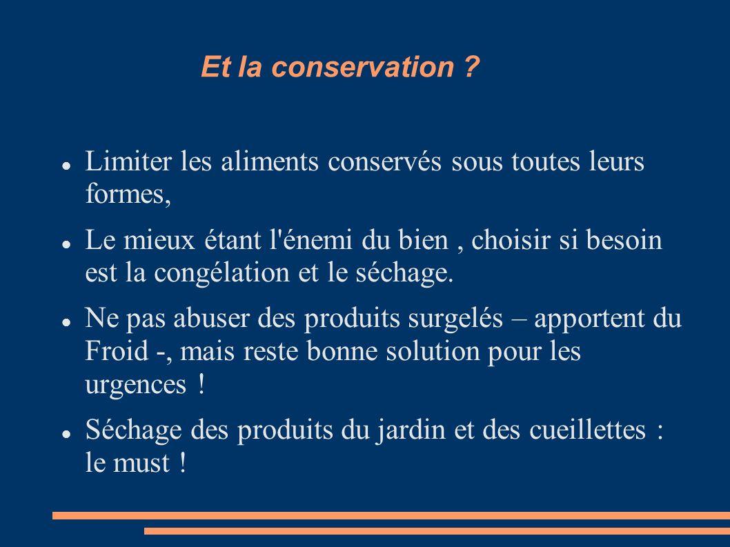 Et la conservation ? Limiter les aliments conservés sous toutes leurs formes, Le mieux étant l'énemi du bien, choisir si besoin est la congélation et