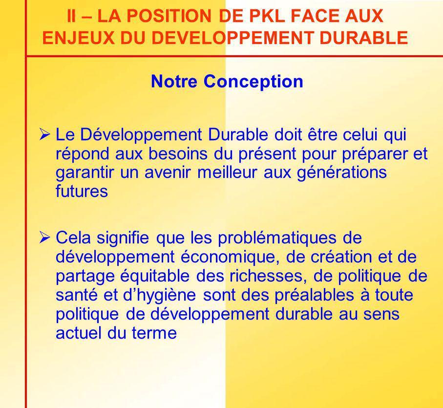 II – LA POSITION DE PKL FACE AUX ENJEUX DU DEVELOPPEMENT DURABLE Le Développement Durable doit être celui qui répond aux besoins du présent pour prépa