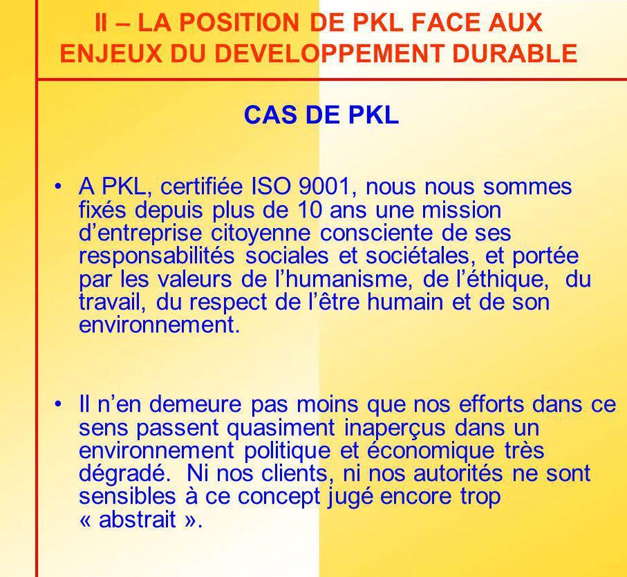 II – LA POSITION DE PKL FACE AUX ENJEUX DU DEVELOPPEMENT DURABLE A PKL, certifiée ISO 9001, nous nous sommes fixés depuis plus de 10 ans une mission d