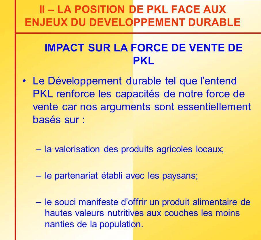 II – LA POSITION DE PKL FACE AUX ENJEUX DU DEVELOPPEMENT DURABLE Le Développement durable tel que lentend PKL renforce les capacités de notre force de