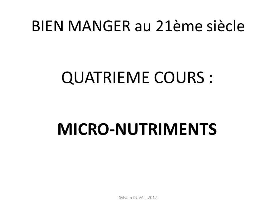 BIEN MANGER au 21ème siècle QUATRIEME COURS : MICRO-NUTRIMENTS Sylvain DUVAL, 2012