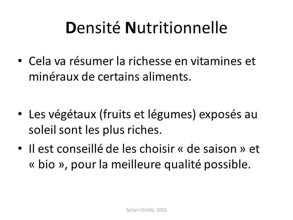 Densité Nutritionnelle Cela va résumer la richesse en vitamines et minéraux de certains aliments. Les végétaux (fruits et légumes) exposés au soleil s